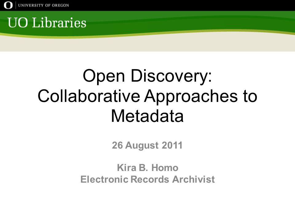 Open Discovery: Collaborative Approaches to Metadata 26 August 2011 Kira B.