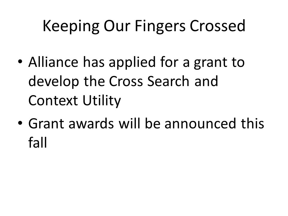 Keeping Our Fingers Crossed Alliance has applied for a grant to develop the Cross Search and Context Utility Grant awards will be announced this fall