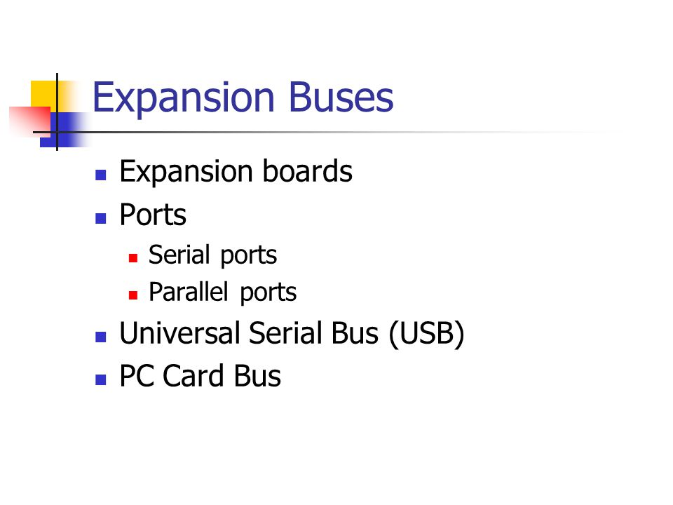 Expansion Buses Expansion boards Ports Serial ports Parallel ports Universal Serial Bus (USB) PC Card Bus