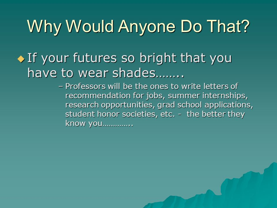 Why Would Anyone Do That.  If your futures so bright that you have to wear shades……..
