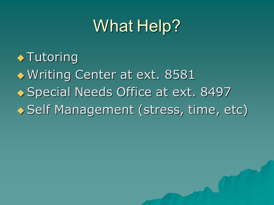 What Help.  Tutoring  Writing Center at ext  Special Needs Office at ext.