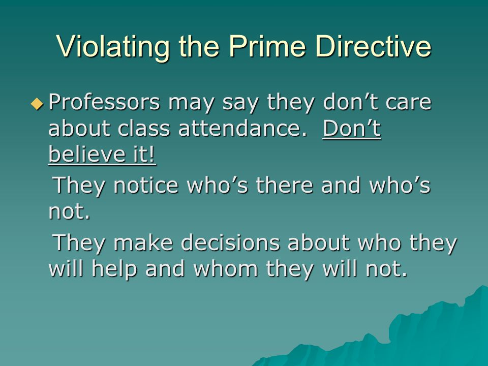 Violating the Prime Directive  Professors may say they don't care about class attendance.