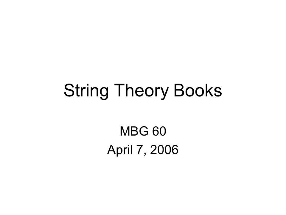 1 String Theory Books MBG 60 April 7 2006
