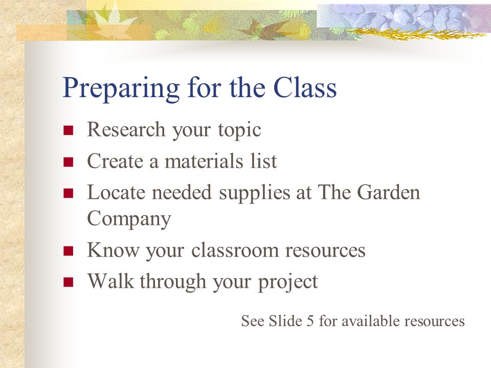 3 Preparing For The Class Research Your Topic Create A Materials List  Locate Needed Supplies At The Garden Company Know Your Classroom Resources  Walk ...