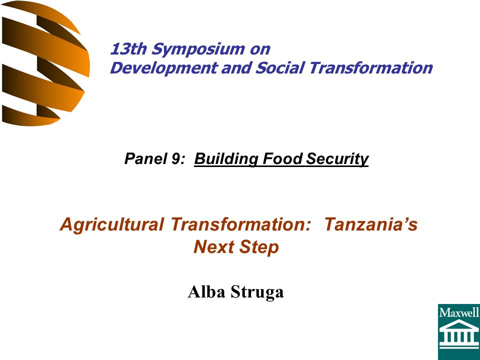 Agricultural Transformation: Tanzania's Next Step Alba Struga Panel 9: Building Food Security 13th Symposium on Development and Social Transformation