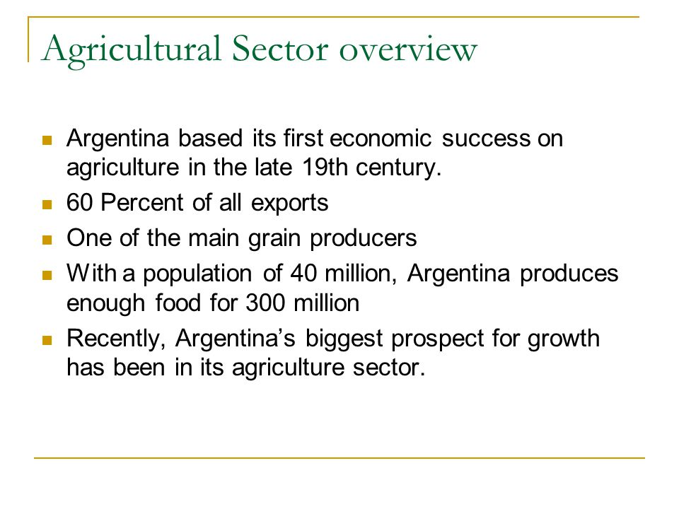 Agricultural Sector overview Argentina based its first economic success on agriculture in the late 19th century.