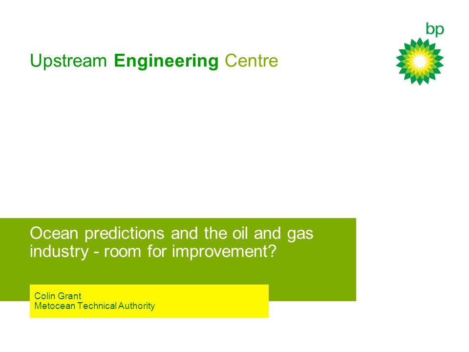 Upstream Engineering Centre Ocean predictions and the oil and gas industry - room for improvement.