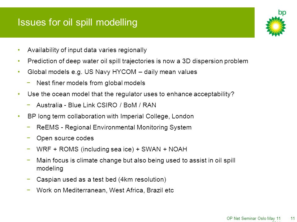 OP Net Seminar Oslo May Issues for oil spill modelling Availability of input data varies regionally Prediction of deep water oil spill trajectories is now a 3D dispersion problem Global models e.g.