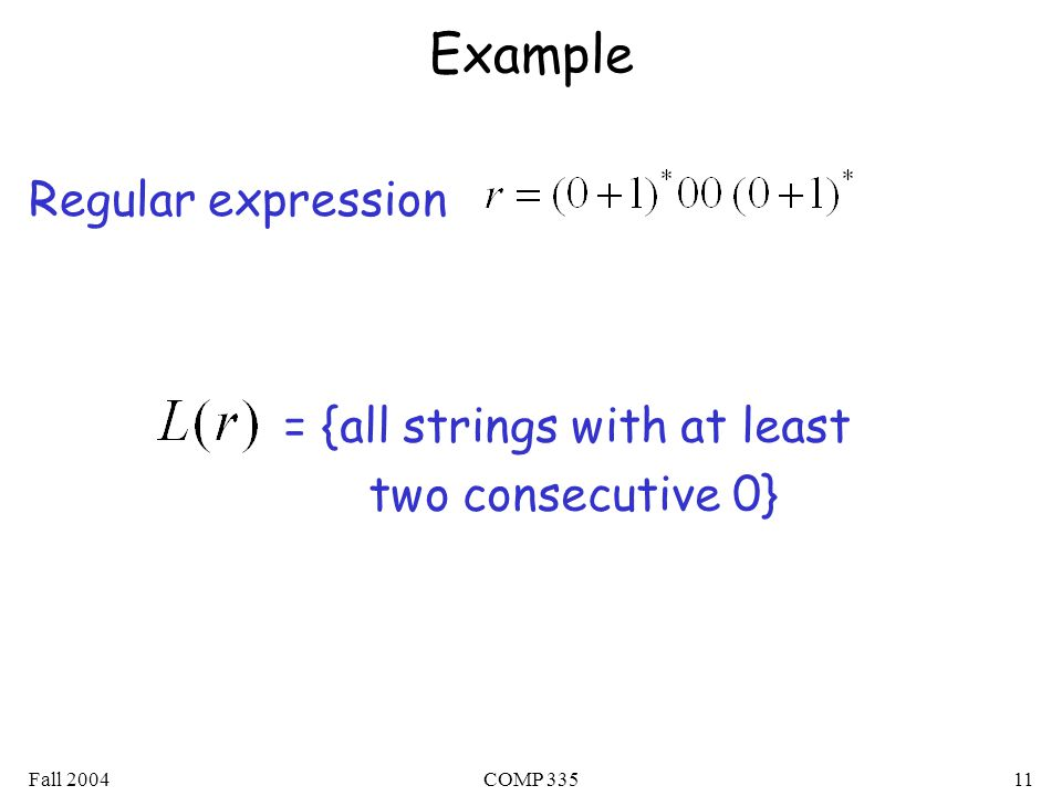 Fall 2004COMP Example Regular expression = {all strings with at least two consecutive 0}