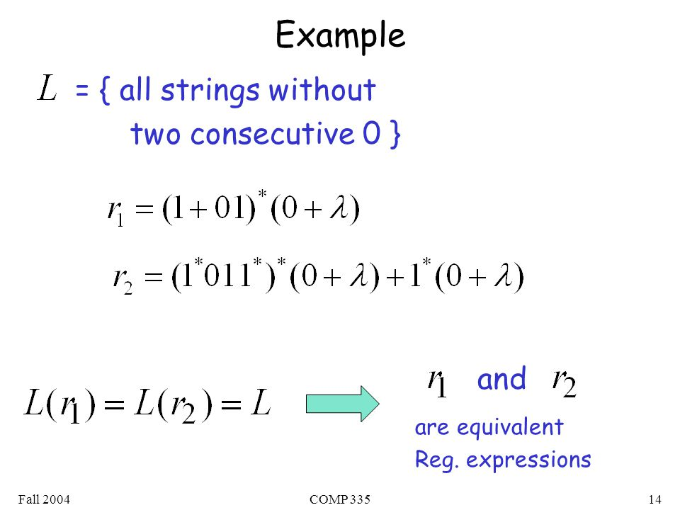 Fall 2004COMP Example = { all strings without two consecutive 0 } and are equivalent Reg.