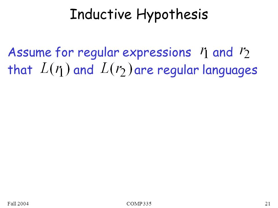 Fall 2004COMP Inductive Hypothesis Assume for regular expressions and that and are regular languages