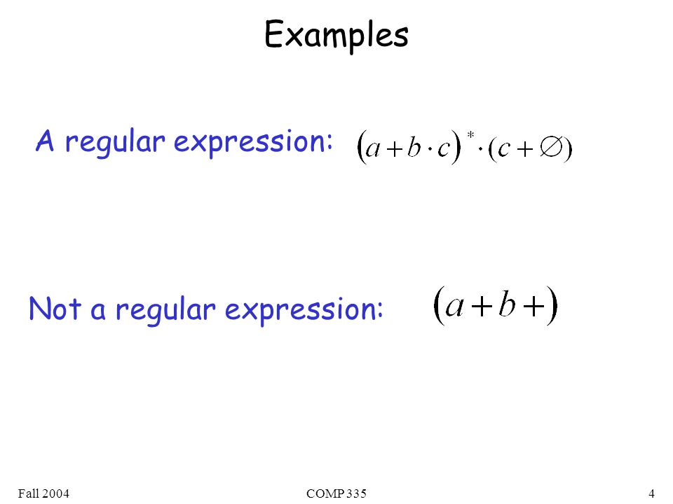 Fall 2004COMP 3354 Examples A regular expression: Not a regular expression: