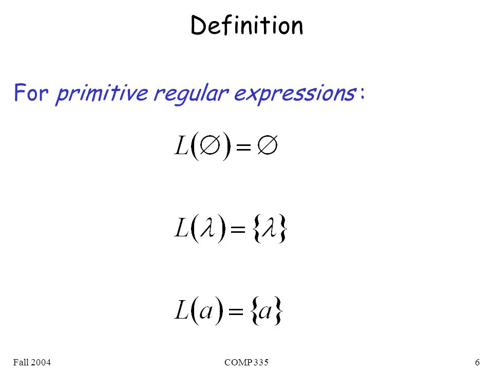 Fall 2004COMP 3356 Definition For primitive regular expressions :