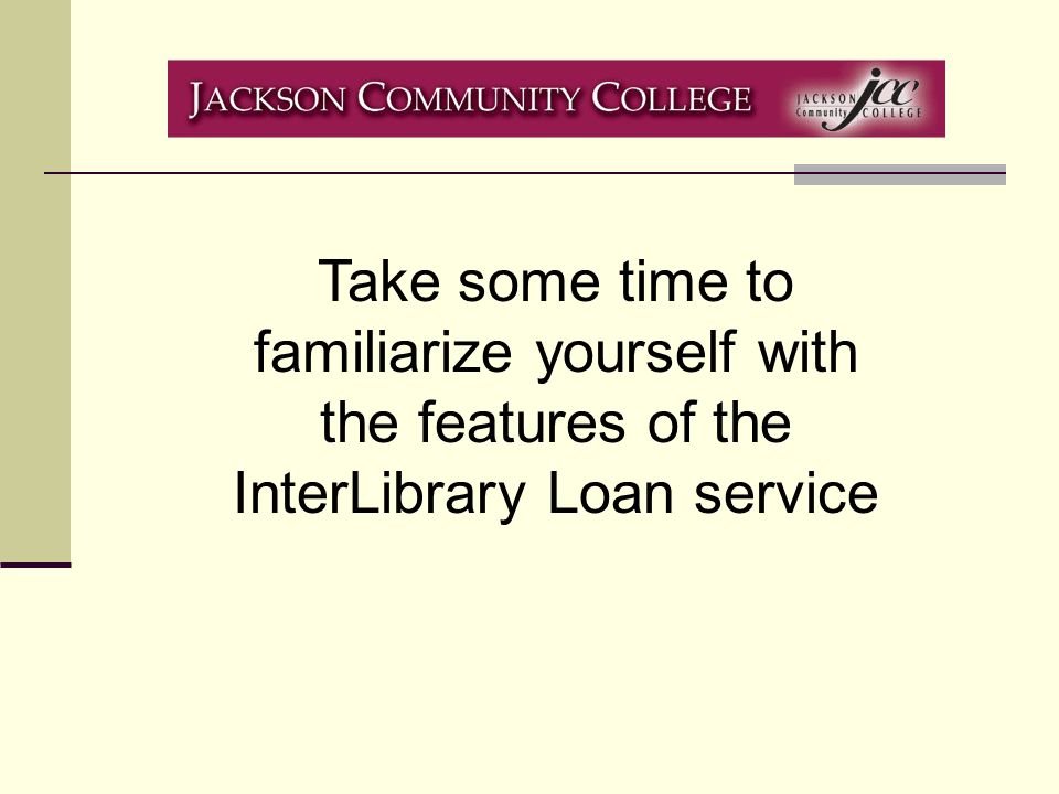 Take some time to familiarize yourself with the features of the InterLibrary Loan service
