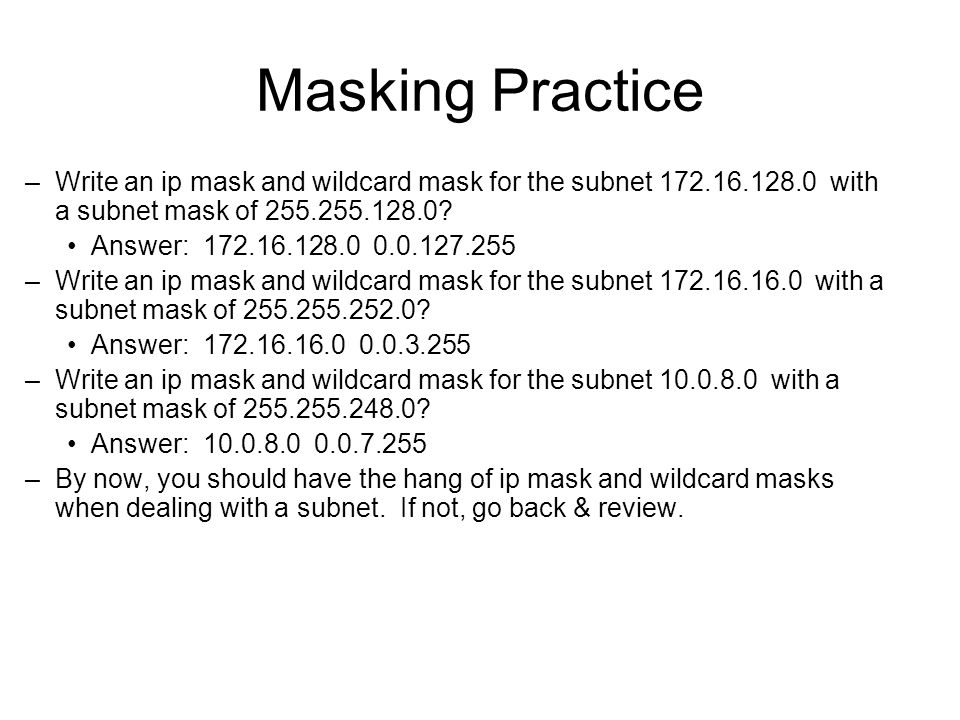 Masking Practice –Write an ip mask and wildcard mask for the subnet with a subnet mask of