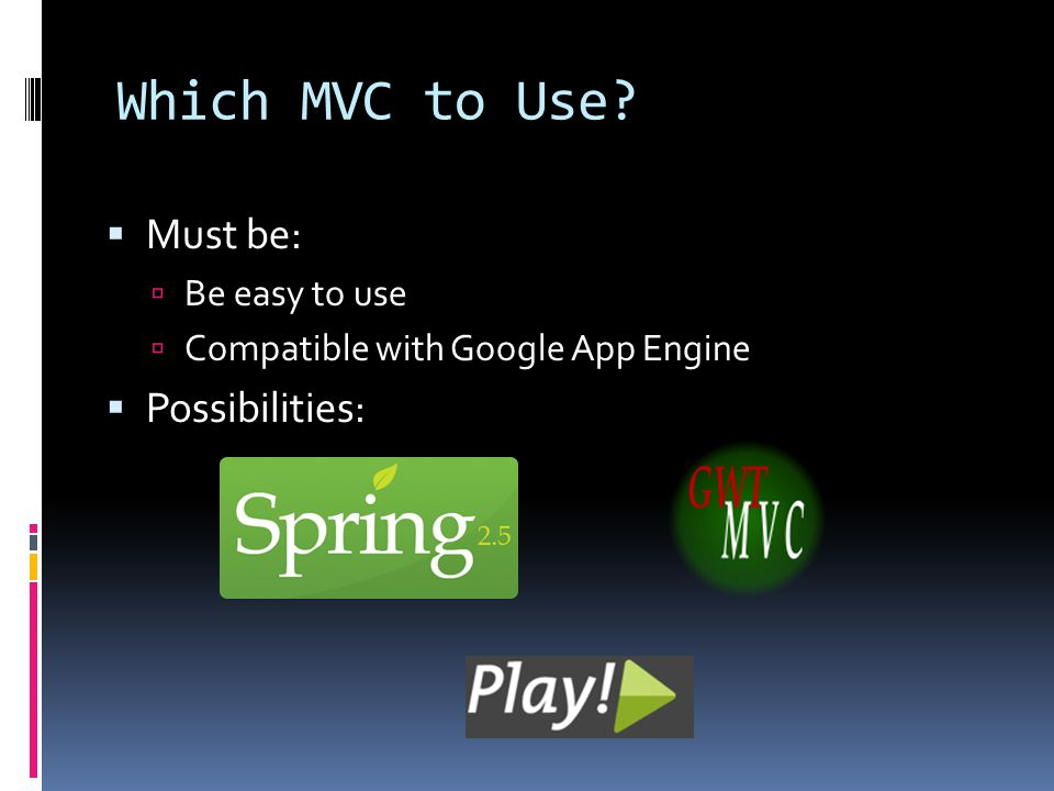Which MVC to Use  Must be:  Be easy to use  Compatible with Google App Engine  Possibilities: