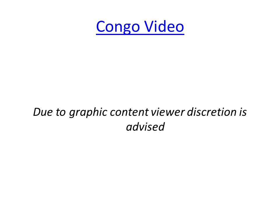Congo Video Due to graphic content viewer discretion is advised