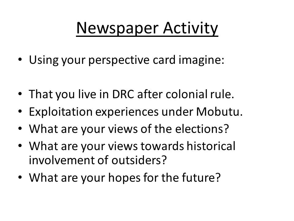 Newspaper Activity Using your perspective card imagine: That you live in DRC after colonial rule.