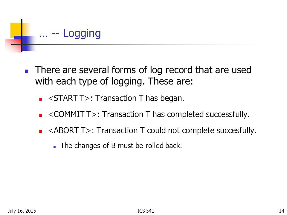 July 16, 2015ICS … -- Logging There are several forms of log record that are used with each type of logging.