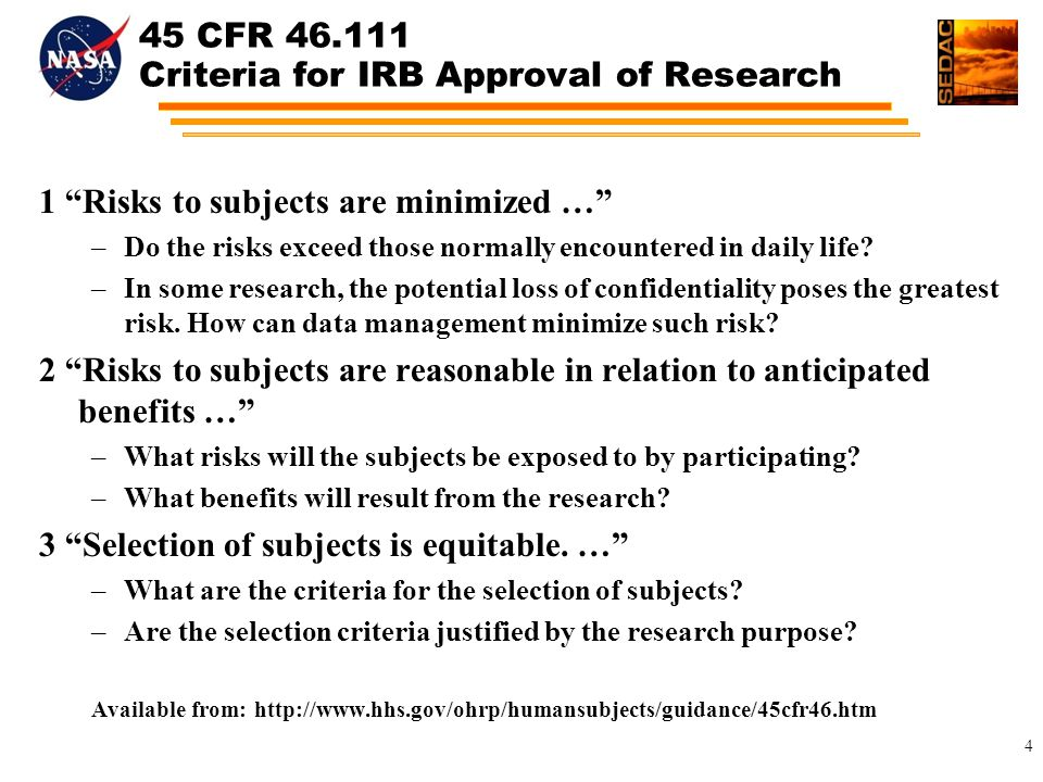 45 CFR Criteria for IRB Approval of Research 1 Risks to subjects are minimized … –Do the risks exceed those normally encountered in daily life.