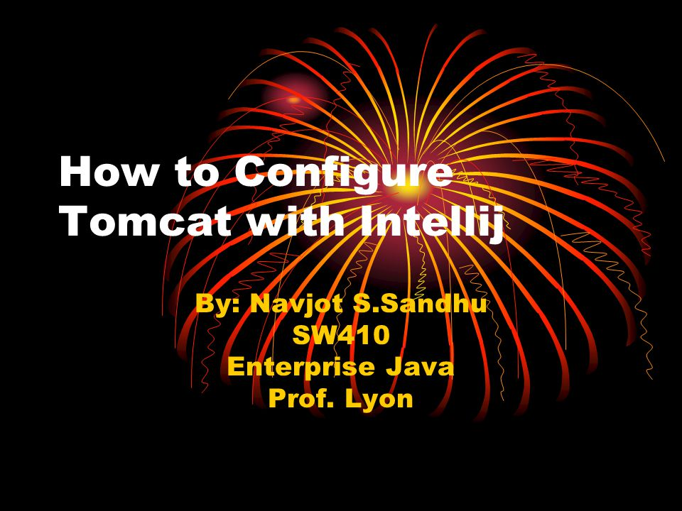 How to Configure Tomcat with Intellij By: Navjot S Sandhu