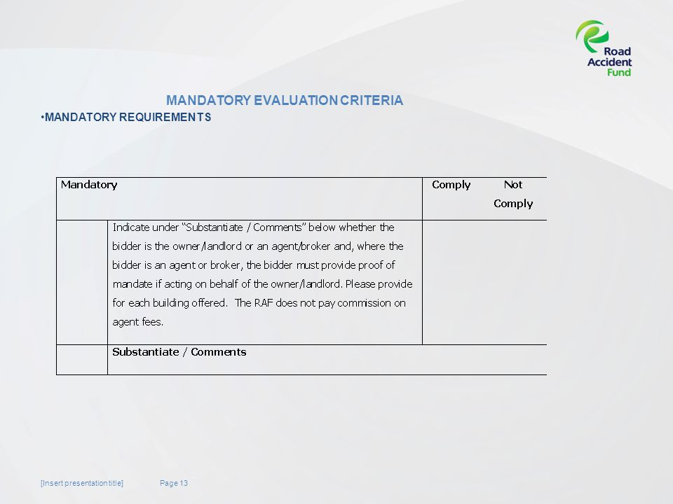 Page 13[Insert presentation title] MANDATORY EVALUATION CRITERIA MANDATORY REQUIREMENTS