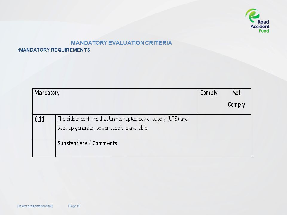 Page 19[Insert presentation title] MANDATORY EVALUATION CRITERIA MANDATORY REQUIREMENTS