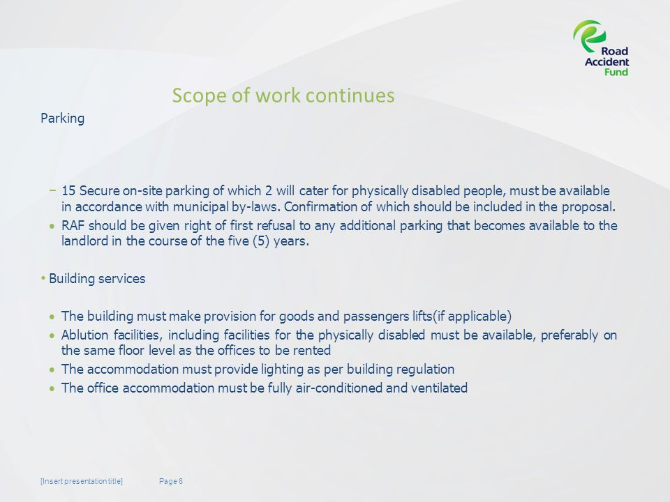 Page 6[Insert presentation title] Scope of work continues − 15 Secure on-site parking of which 2 will cater for physically disabled people, must be available in accordance with municipal by-laws.