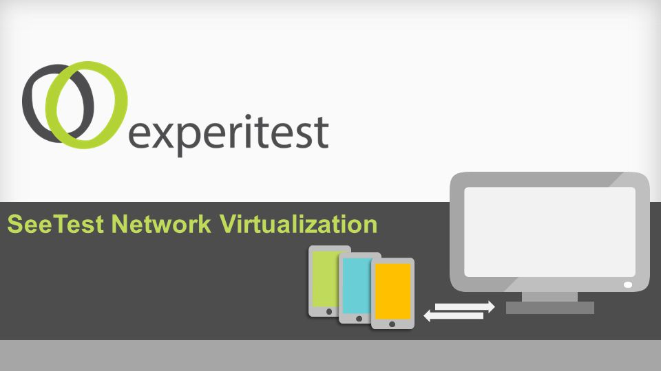 SeeTest Network Virtualization  End-to-End Suite of Tools