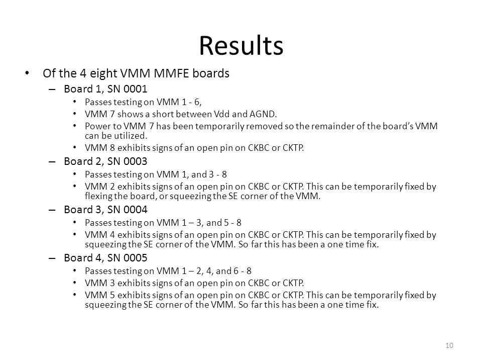 Of the 4 eight VMM MMFE boards – Board 1, SN 0001 Passes testing on VMM 1 - 6, VMM 7 shows a short between Vdd and AGND.