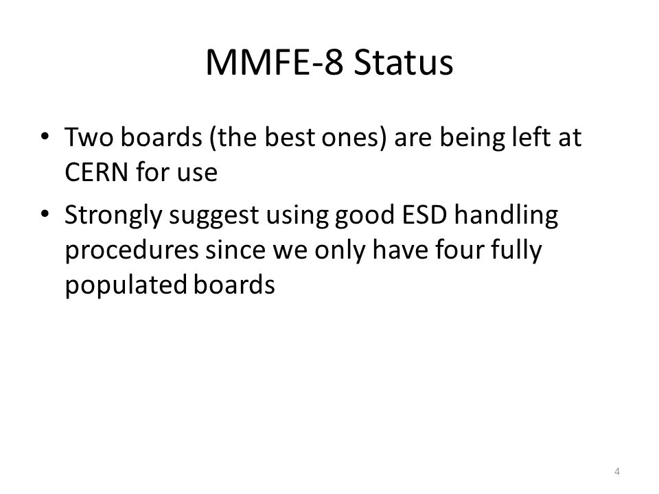 Two boards (the best ones) are being left at CERN for use Strongly suggest using good ESD handling procedures since we only have four fully populated boards MMFE-8 Status 4