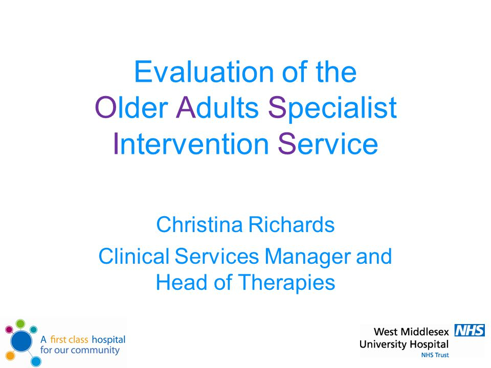 Evaluation of the Older Adults Specialist Intervention Service Christina Richards Clinical Services Manager and Head of Therapies