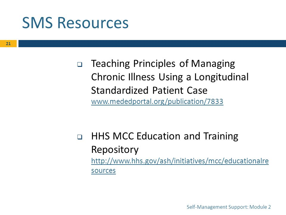 SMS Resources  Teaching Principles of Managing Chronic Illness Using a Longitudinal Standardized Patient Case      HHS MCC Education and Training Repository   sources   sources Self-Management Support: Module 2 21