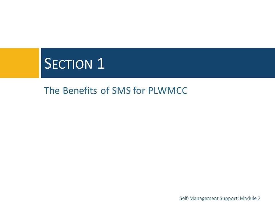 S ECTION 1 The Benefits of SMS for PLWMCC Self-Management Support: Module 2