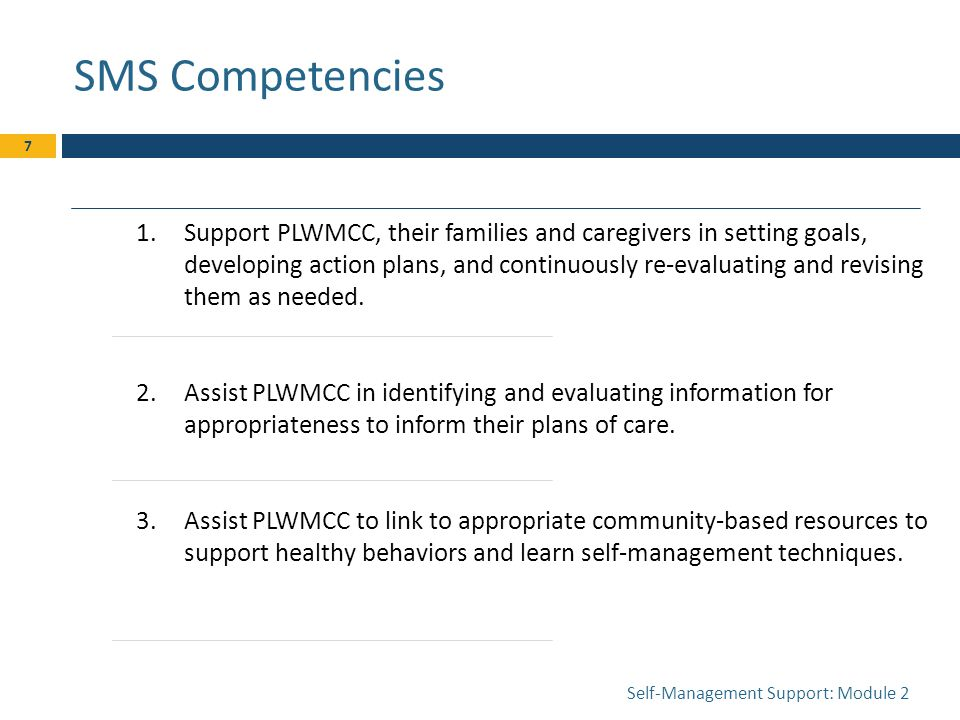 SMS Competencies 1.Support PLWMCC, their families and caregivers in setting goals, developing action plans, and continuously re-evaluating and revising them as needed.