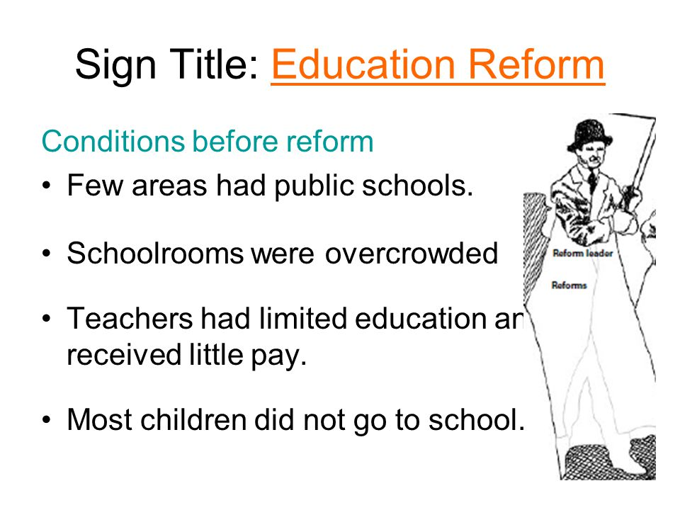 Sign Title: Education Reform Conditions before reform Few areas had public schools.