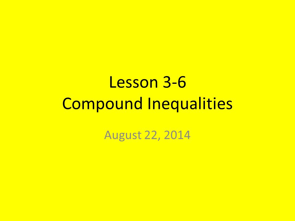 Lesson 3 6 Compound Inequalities August 22 Ppt Download