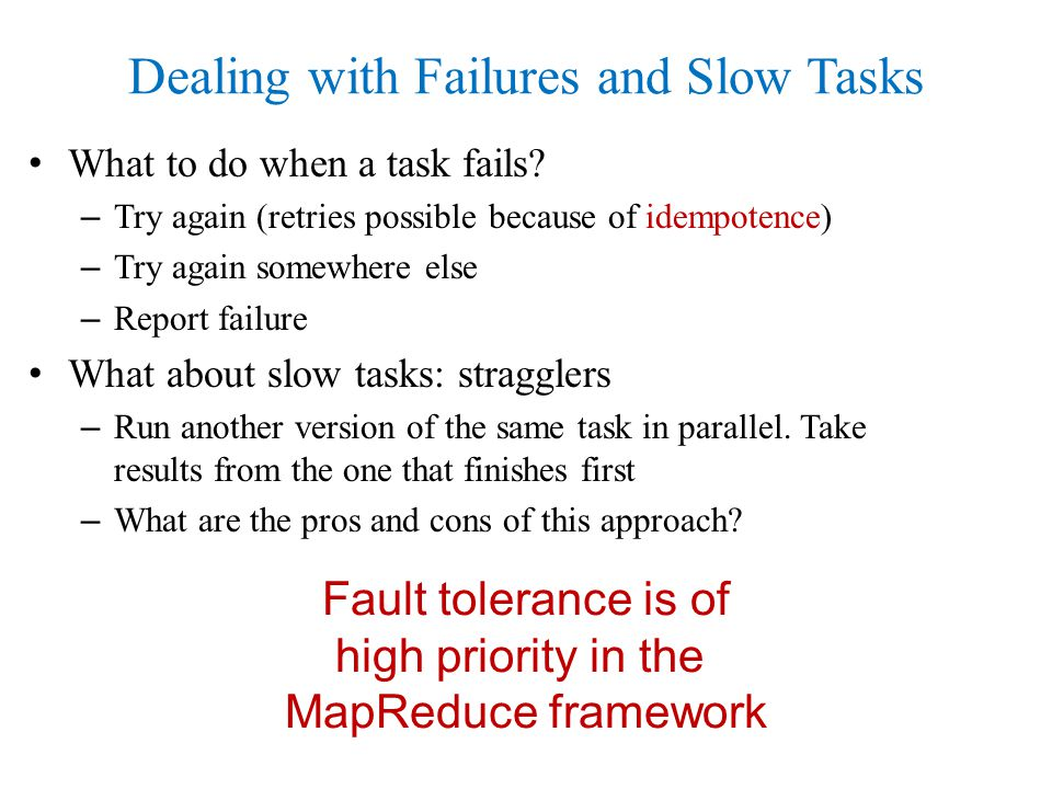 Dealing with Failures and Slow Tasks What to do when a task fails.