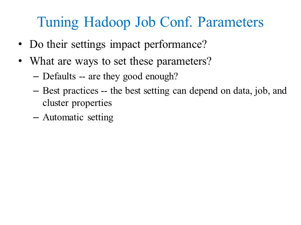 Tuning Hadoop Job Conf. Parameters Do their settings impact performance.
