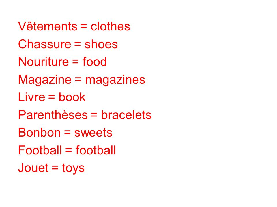 Vêtements = clothes Chassure = shoes Nouriture = food Magazine = magazines Livre = book Parenthèses = bracelets Bonbon = sweets Football = football Jouet = toys