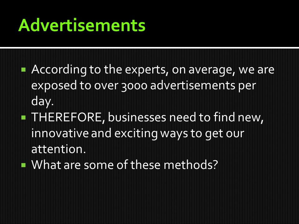  According to the experts, on average, we are exposed to over 3000 advertisements per day.