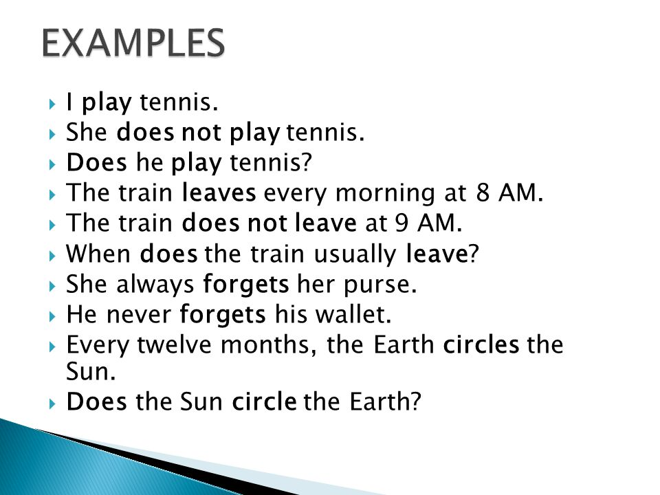  I play tennis.  She does not play tennis.  Does he play tennis.