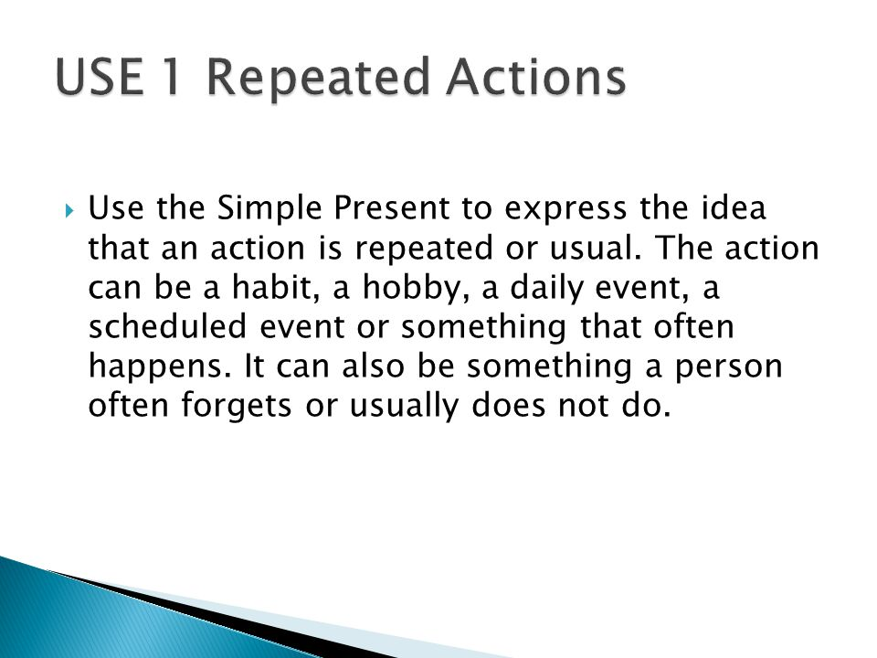  Use the Simple Present to express the idea that an action is repeated or usual.