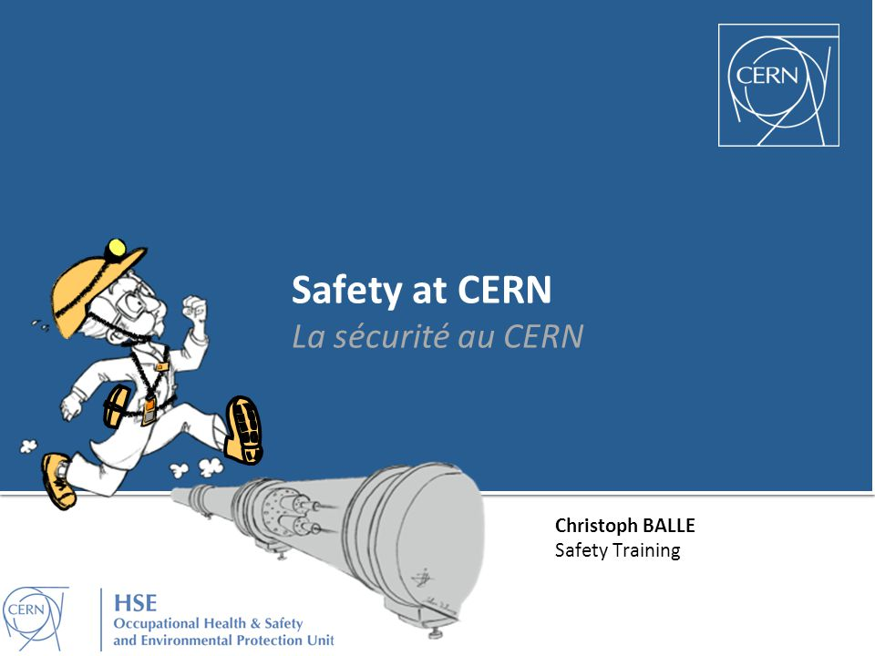 Christoph BALLE Safety Training Safety at CERN La sécurité au CERN