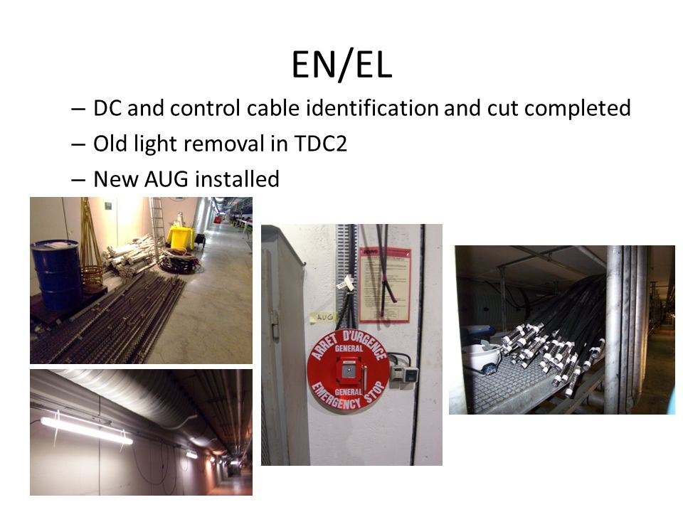 EN/EL – DC and control cable identification and cut completed – Old light removal in TDC2 – New AUG installed