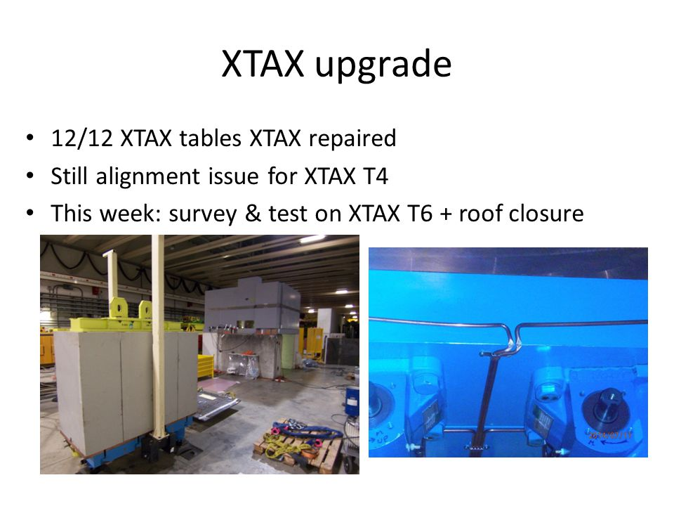 XTAX upgrade 12/12 XTAX tables XTAX repaired Still alignment issue for XTAX T4 This week: survey & test on XTAX T6 + roof closure