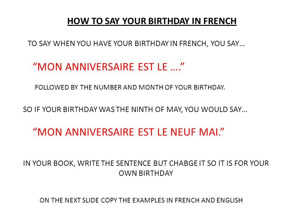 HOW TO ASK SOMEONE'S BIRTHDAY IN FRENCH NOW THAT YOU CAN WRITE DATES IN FRENCH, THIS WILL HELP YOU TO SAY WHEN YOU HAVE YOUR BIRTHDAY.