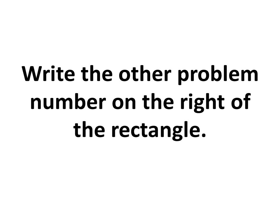 Write the other problem number on the right of the rectangle.