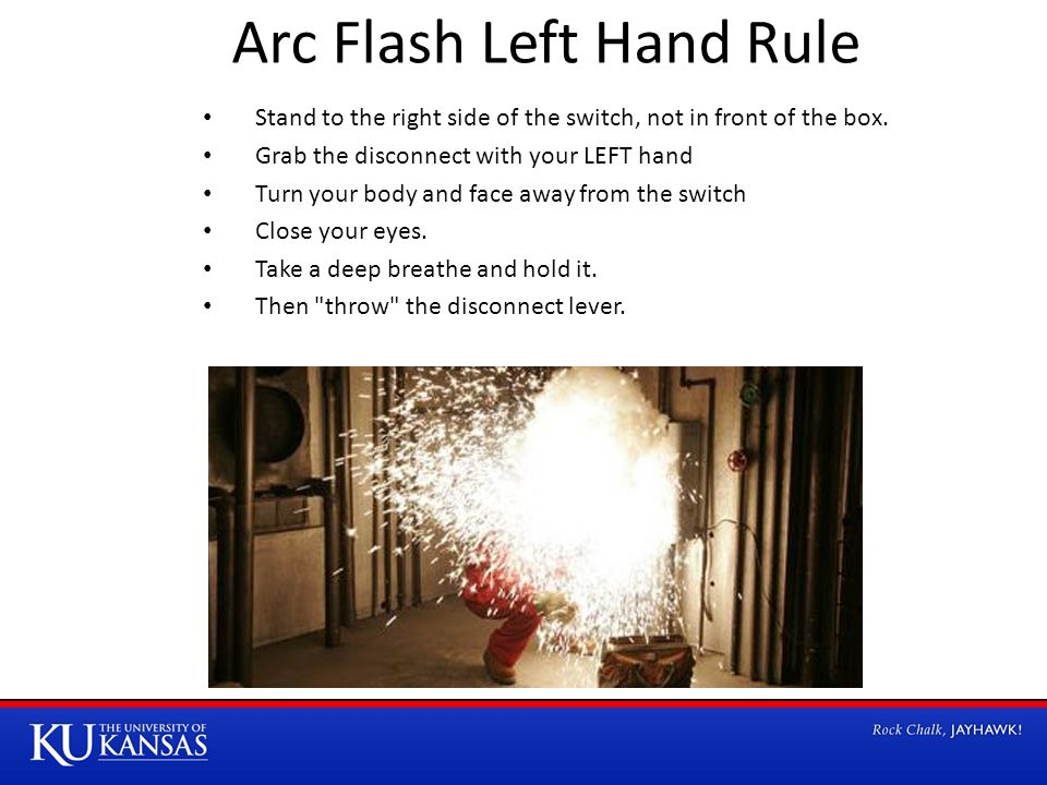 Arc Flash Left Hand Rule Stand to the right side of the switch, not in front of the box.