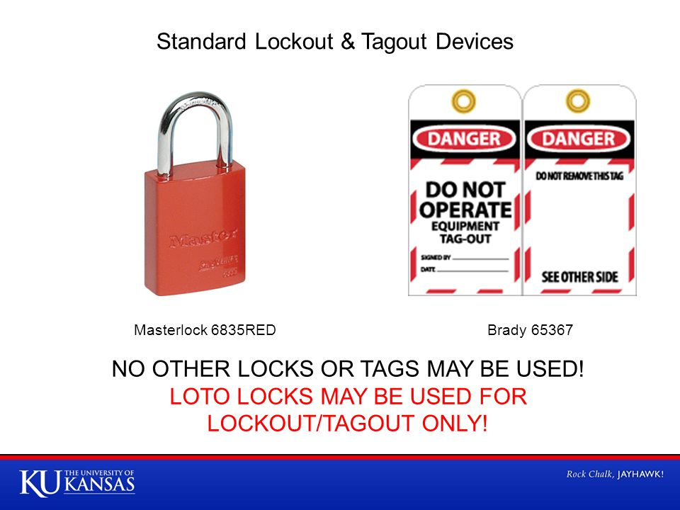 Standard Lockout & Tagout Devices NO OTHER LOCKS OR TAGS MAY BE USED.